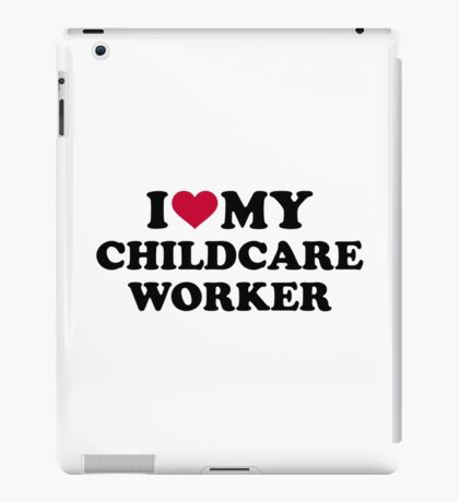 I love my childcare worker iPad Case/Skin
