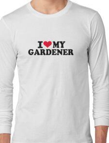 I love my Gardener Long Sleeve T-Shirt