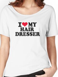 I love my hairdresser Women's Relaxed Fit T-Shirt