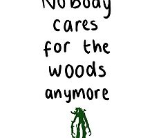 Nobody cares for the woods anywmore by LibbyroseITM