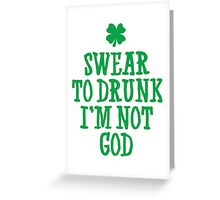 Swaer To Drunk I'm Not Greeting Card