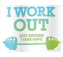 I Work Out. Just Kidding I Take Naps. Poster