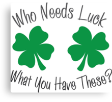 Who Needs Luck When You ahve These?  Canvas Print
