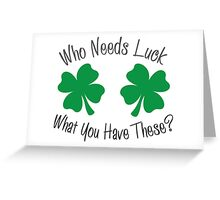Who Needs Luck When You ahve These?  Greeting Card