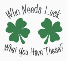 Who Needs Luck When You ahve These?  by holidayswaggs