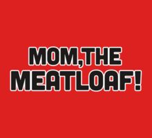 Mom, The MEATLOAF! by ISLWMP