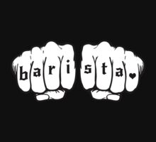 Barista fists by Barista