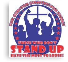 Those Who Don't Stand Up Have The Most To Loose! - Red, White, Blue Canvas Print
