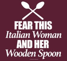 'Fear This Italian Woman And Her Wooden Spoon' T-Shirts, Hoodies, Accessories and Gifts by Albany Retro