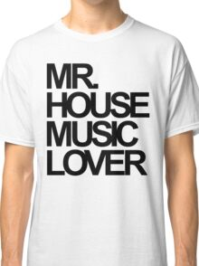 Mr. House Music Lover Classic T-Shirt