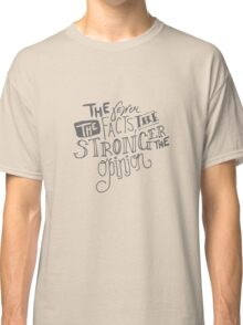 The Fewer the Facts, the Stronger the Opinion Classic T-Shirt