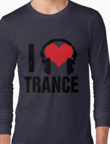 I Love Trance Music Long Sleeve T-Shirt