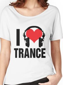 I Love Trance Music Women's Relaxed Fit T-Shirt