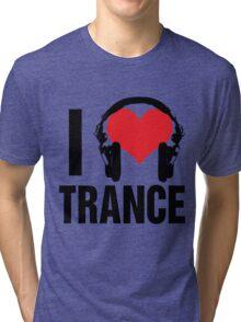 I Love Trance Music Tri-blend T-Shirt