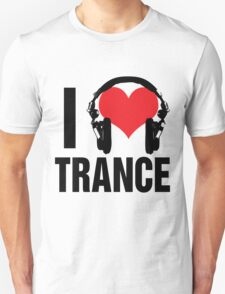 I Love Trance Music Unisex T-Shirt