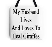 My Husband Lives And Loves To Heal Giraffes  Tote Bag