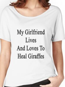 My Girlfriend Lives And Loves To Heal Giraffes  Women's Relaxed Fit T-Shirt