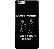 Don't worry I Got Your Back iPhone Case/Skin