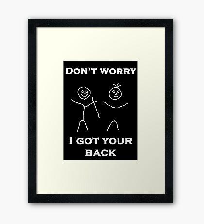 Don't worry I Got Your Back Framed Print