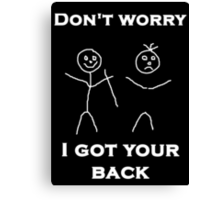Don't worry I Got Your Back Canvas Print