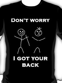 Don't worry I Got Your Back T-Shirt