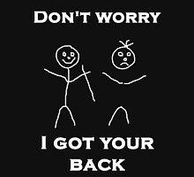 Don't worry I Got Your Back Unisex T-Shirt