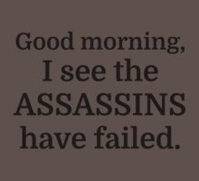 Good morning, I see the assassins have failed. Baby Tee