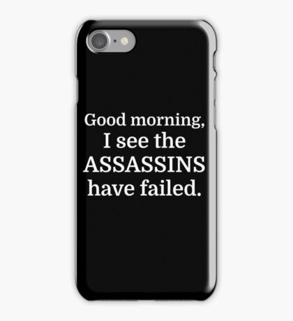 Good morning, I see the assassins have failed. iPhone Case/Skin