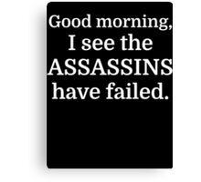 Good morning, I see the assassins have failed. Canvas Print