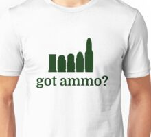 got ammo? Unisex T-Shirt
