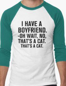 I Have A Boyfriend. Oh Wait, No, That's a Cat... T-Shirt