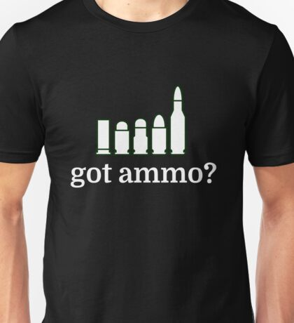 got ammo? Unisex T-Shirt