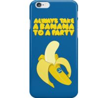 Always Take a Banana to a Party iPhone Case/Skin