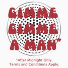 Gimme, Gimme A Man,,,,* by TeeArt