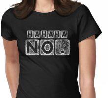Ha Ha Ha No. Womens Fitted T-Shirt