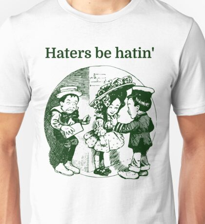 Haters be hatin' Unisex T-Shirt