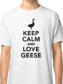 Keep calm and love geese Classic T-Shirt
