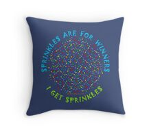 Sprinkles Are For Winners - I Get Sprinkles Throw Pillow