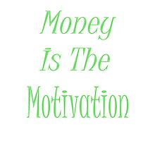 Money is the motivation  Photographic Print