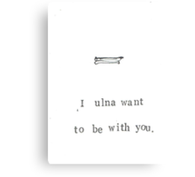 I Ulna Want To Be With You. Canvas Print