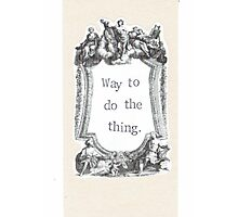 Way To Do The Thing Photographic Print