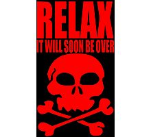 RELAX IT WILL SOON BE OVER Photographic Print