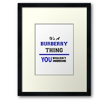 It's a BURBERRY thing, you wouldn't understand !! Framed Print
