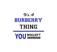 It's a BURBERRY thing, you wouldn't understand !! Photographic Print