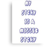 My Story is a Missed Story (Mystery) Canvas Print