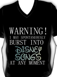 WARNING! I MAY BURST OUT IN DISNEY SONGS T-Shirt