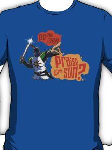 Do you even PRAISE THE SUN? T-Shirt
