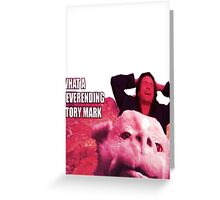 What a never ending story Mark Greeting Card