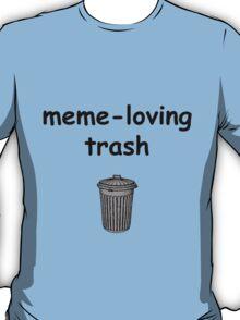meme-loving trash T-Shirt