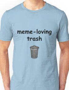 meme-loving trash Unisex T-Shirt